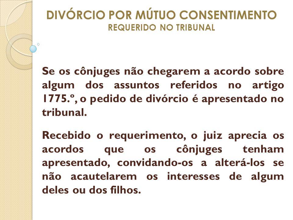 DIVÓRCIO POR MÚTUO CONSENTIMENTO REQUERIDO NO TRIBUNAL Se os cônjuges não chegarem a acordo sobre algum dos assuntos referidos no artigo 1775.º, o ped