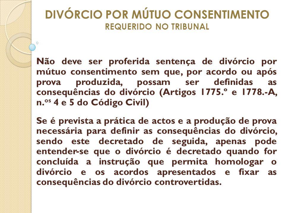 DIVÓRCIO POR MÚTUO CONSENTIMENTO REQUERIDO NO TRIBUNAL Não deve ser proferida sentença de divórcio por mútuo consentimento sem que, por acordo ou após