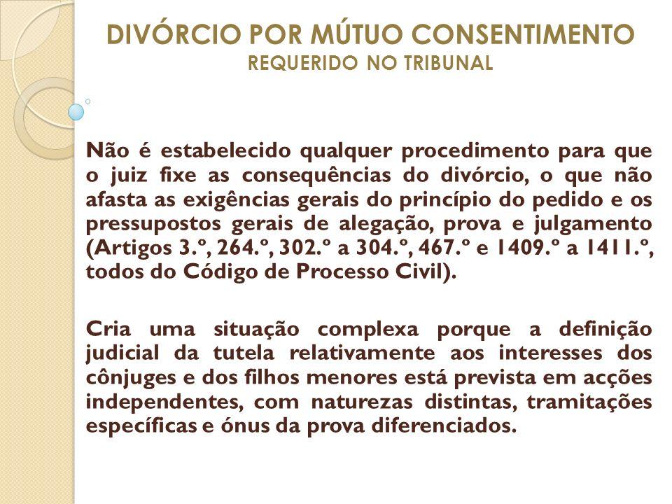 DIVÓRCIO POR MÚTUO CONSENTIMENTO REQUERIDO NO TRIBUNAL Não é estabelecido qualquer procedimento para que o juiz fixe as consequências do divórcio, o q