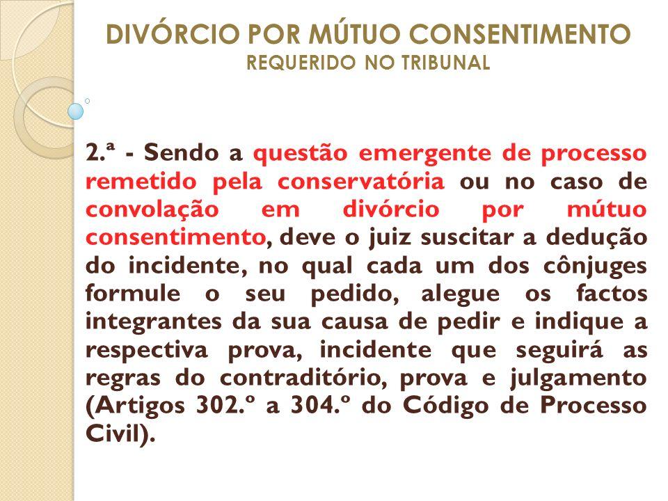 DIVÓRCIO POR MÚTUO CONSENTIMENTO REQUERIDO NO TRIBUNAL 2.ª - Sendo a questão emergente de processo remetido pela conservatória ou no caso de convolaçã