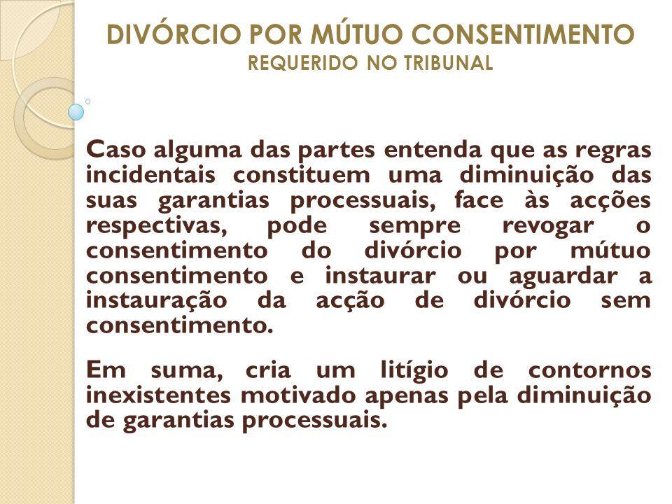 DIVÓRCIO POR MÚTUO CONSENTIMENTO REQUERIDO NO TRIBUNAL Caso alguma das partes entenda que as regras incidentais constituem uma diminuição das suas gar