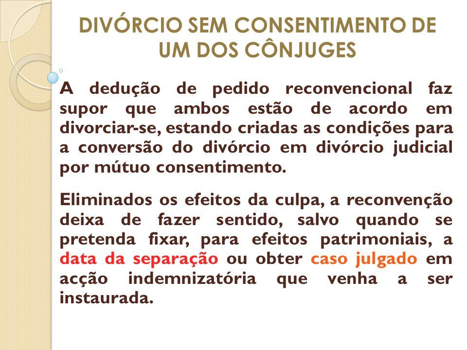 DIVÓRCIO SEM CONSENTIMENTO DE UM DOS CÔNJUGES A dedução de pedido reconvencional faz supor que ambos estão de acordo em divorciar-se, estando criadas