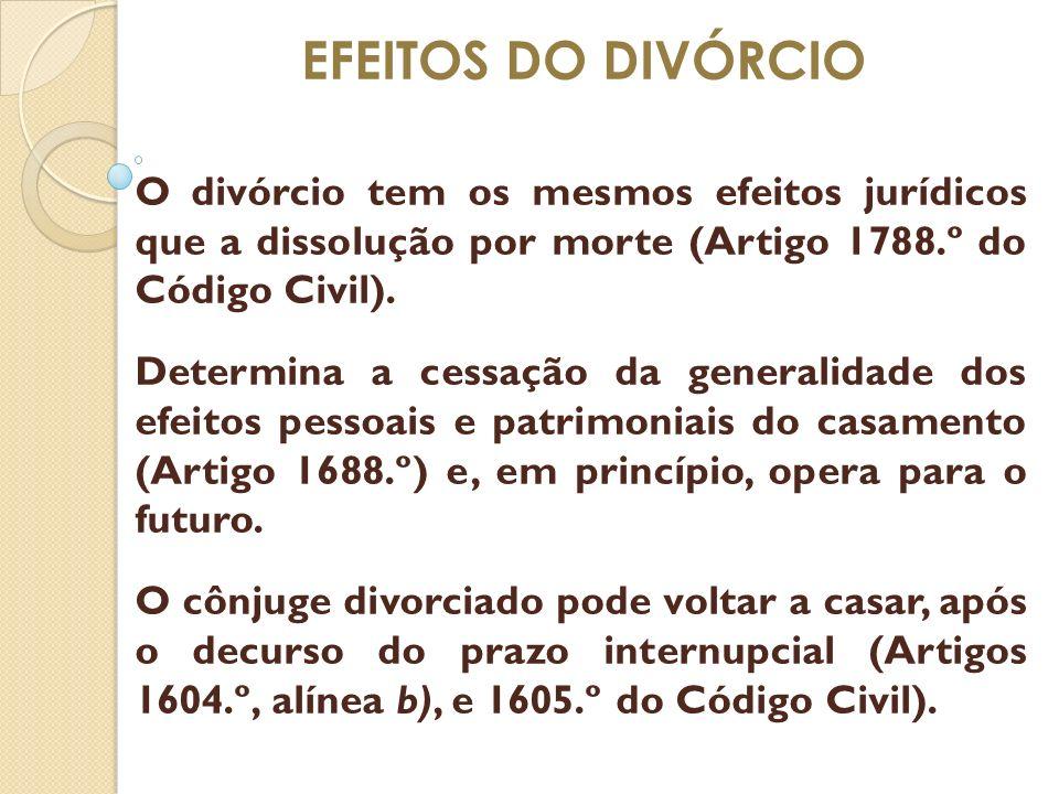 EFEITOS DO DIVÓRCIO O divórcio tem os mesmos efeitos jurídicos que a dissolução por morte (Artigo 1788.º do Código Civil). Determina a cessação da gen