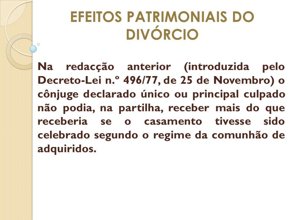 EFEITOS PATRIMONIAIS DO DIVÓRCIO Na redacção anterior (introduzida pelo Decreto-Lei n.º 496/77, de 25 de Novembro) o cônjuge declarado único ou princi