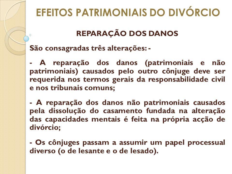 EFEITOS PATRIMONIAIS DO DIVÓRCIO REPARAÇÃO DOS DANOS São consagradas três alterações: - - A reparação dos danos (patrimoniais e não patrimoniais) caus