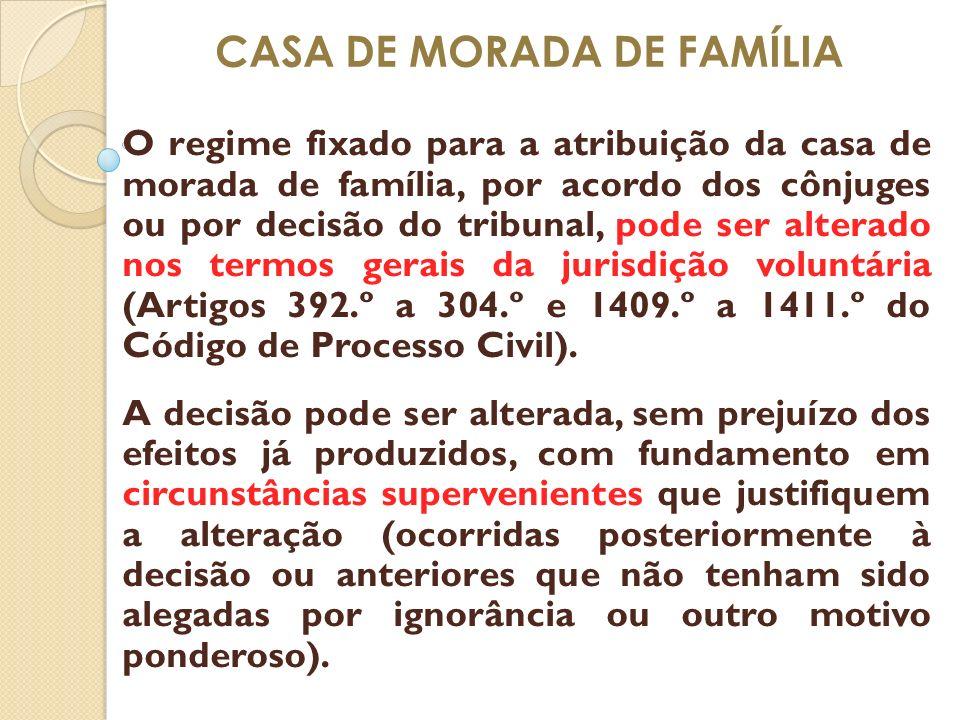 CASA DE MORADA DE FAMÍLIA O regime fixado para a atribuição da casa de morada de família, por acordo dos cônjuges ou por decisão do tribunal, pode ser