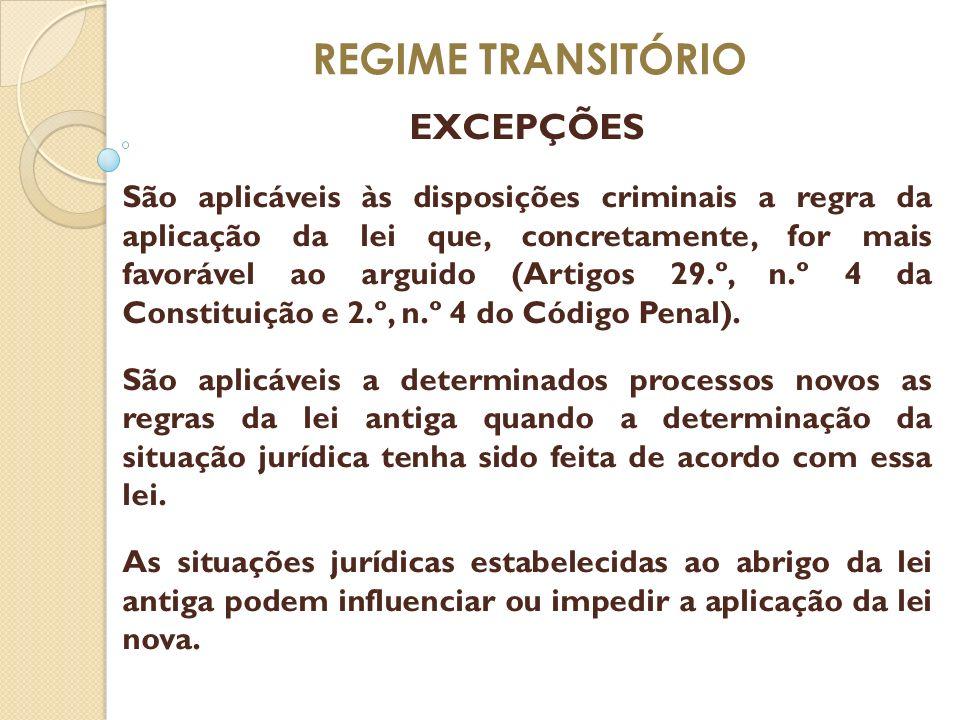 REGIME TRANSITÓRIO EXCEPÇÕES São aplicáveis às disposições criminais a regra da aplicação da lei que, concretamente, for mais favorável ao arguido (Ar