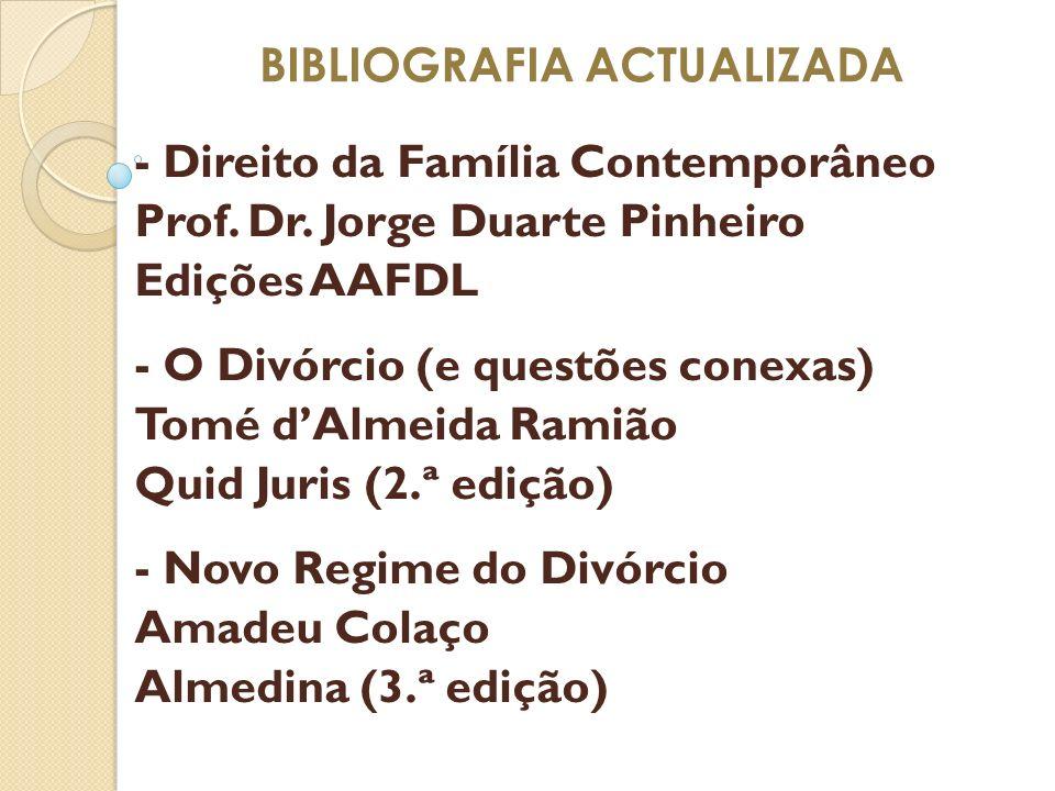 BIBLIOGRAFIA ACTUALIZADA - Direito da Família Contemporâneo Prof. Dr. Jorge Duarte Pinheiro Edições AAFDL - O Divórcio (e questões conexas) Tomé dAlme