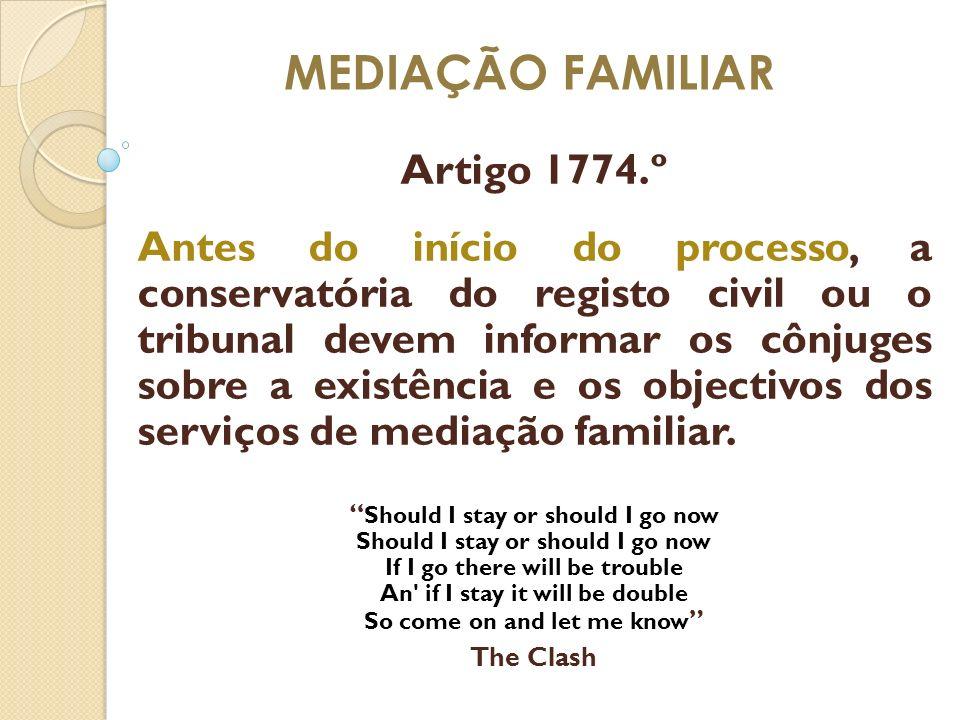 MEDIAÇÃO FAMILIAR Artigo 1774.º Antes do início do processo, a conservatória do registo civil ou o tribunal devem informar os cônjuges sobre a existên