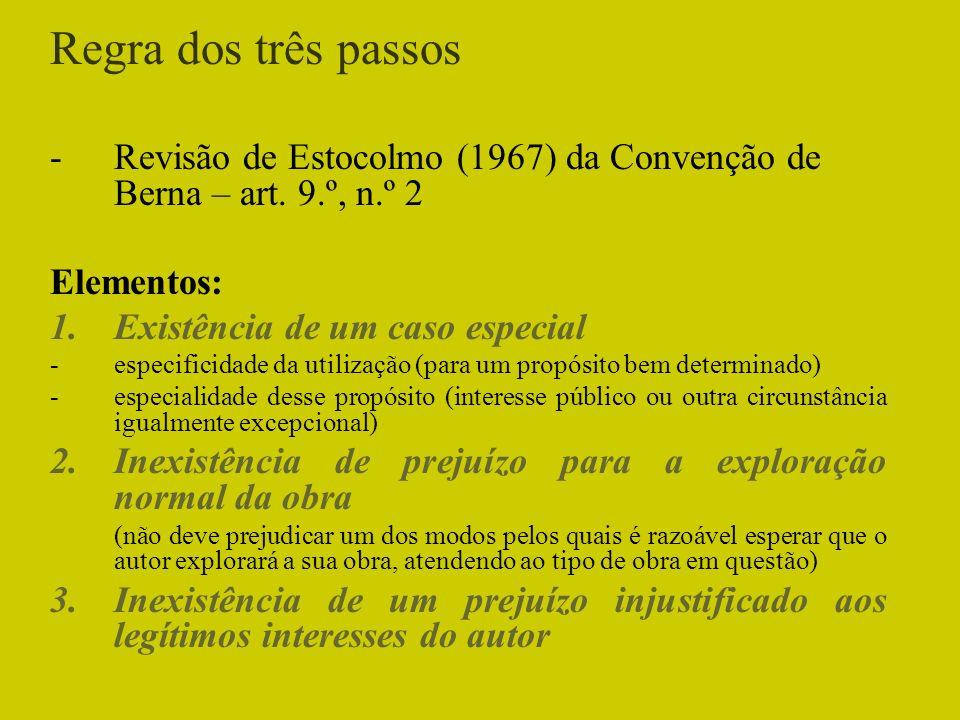 Regra dos três passos -Revisão de Estocolmo (1967) da Convenção de Berna – art. 9.º, n.º 2 Elementos: 1.Existência de um caso especial -especificidade