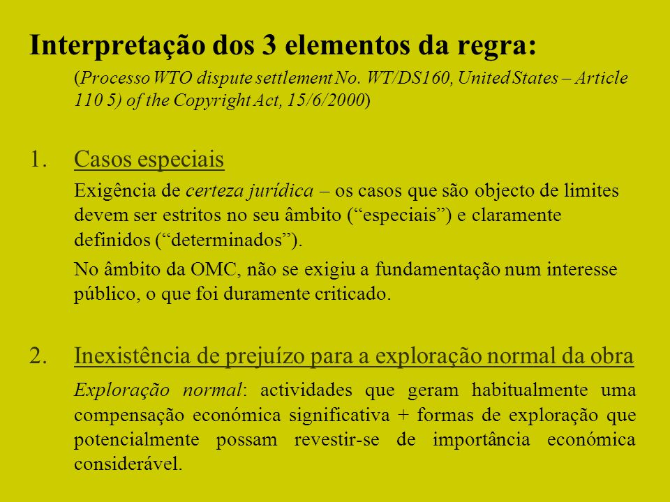 Interpretação dos 3 elementos da regra: (Processo WTO dispute settlement No. WT/DS160, United States – Article 110 5) of the Copyright Act, 15/6/2000)