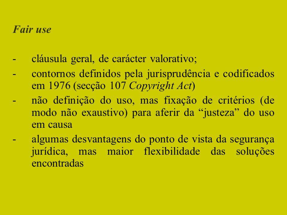 Fair use -cláusula geral, de carácter valorativo; -contornos definidos pela jurisprudência e codificados em 1976 (secção 107 Copyright Act) -não defin