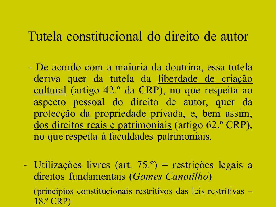 Tutela constitucional do direito de autor - De acordo com a maioria da doutrina, essa tutela deriva quer da tutela da liberdade de criação cultural (a