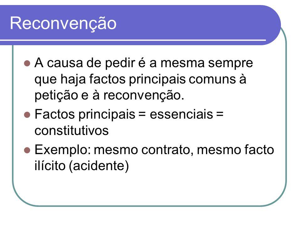 Reconvenção A causa de pedir é a mesma sempre que haja factos principais comuns à petição e à reconvenção. Factos principais = essenciais = constituti