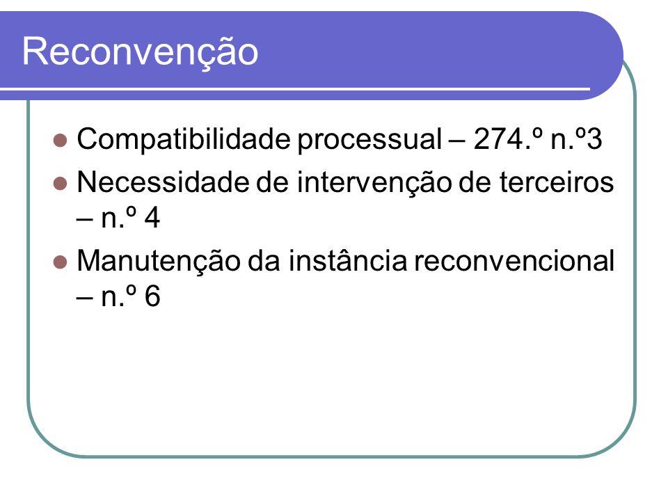 Reconvenção Compatibilidade processual – 274.º n.º3 Necessidade de intervenção de terceiros – n.º 4 Manutenção da instância reconvencional – n.º 6