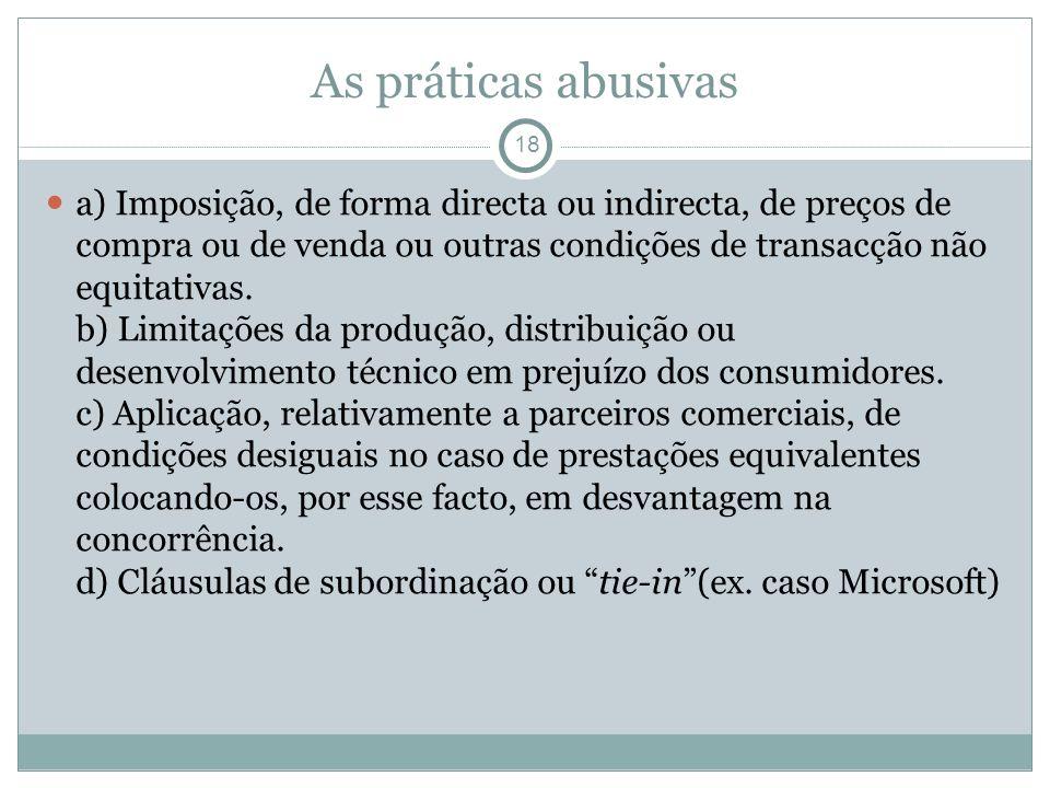 As práticas abusivas 18 a) Imposição, de forma directa ou indirecta, de preços de compra ou de venda ou outras condições de transacção não equitativas.