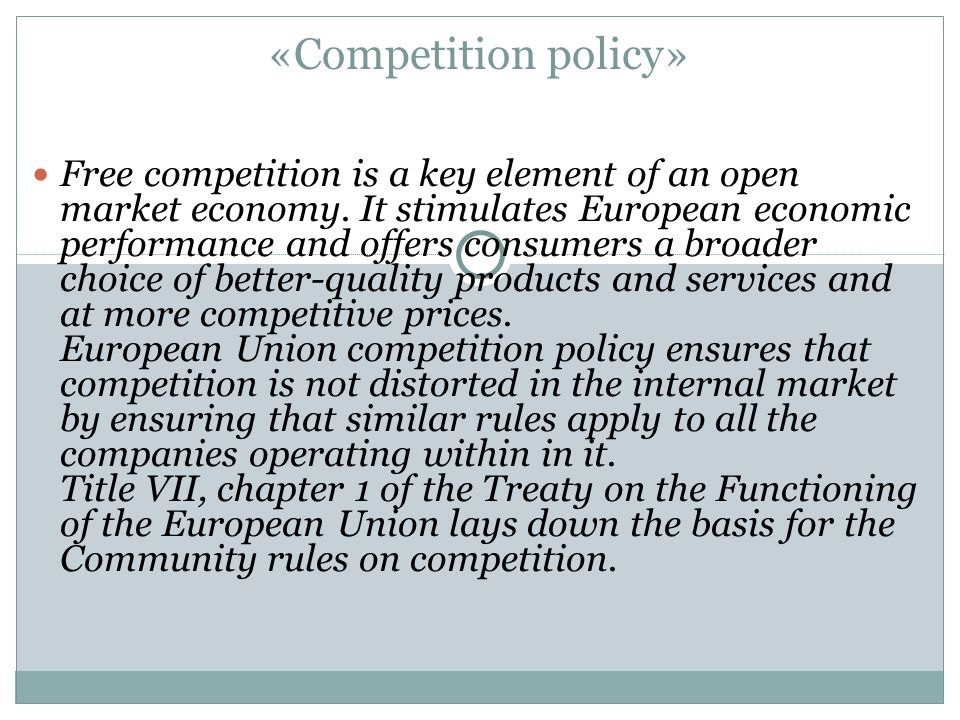 «Competition policy» Free competition is a key element of an open market economy.