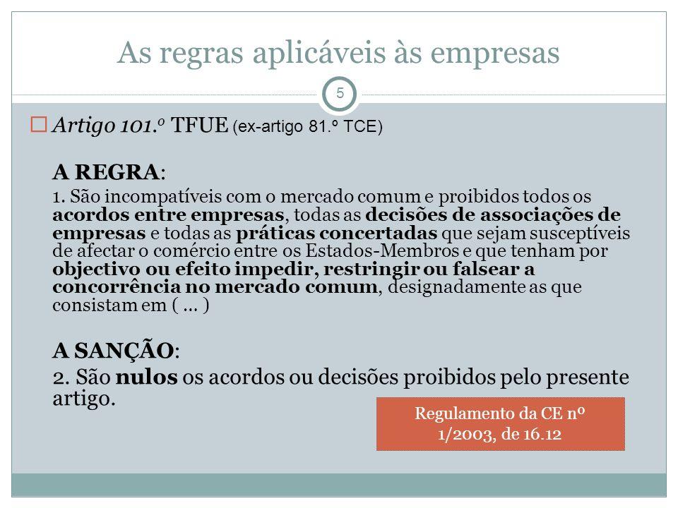 As regras aplicáveis às empresas 5 Artigo 101. o TFUE (ex-artigo 81.º TCE) A REGRA: 1.