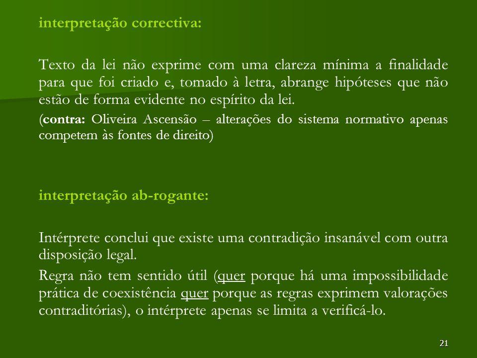 21 interpretação correctiva: Texto da lei não exprime com uma clareza mínima a finalidade para que foi criado e, tomado à letra, abrange hipóteses que