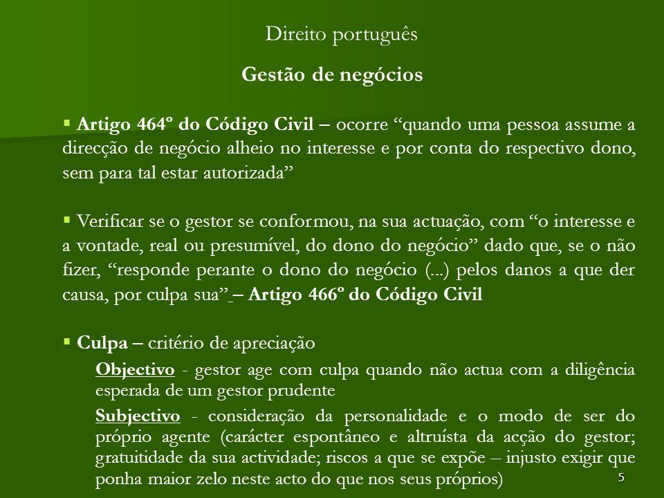 5 Direito português Gestão de negócios Artigo 464º do Código Civil – ocorre quando uma pessoa assume a direcção de negócio alheio no interesse e por c