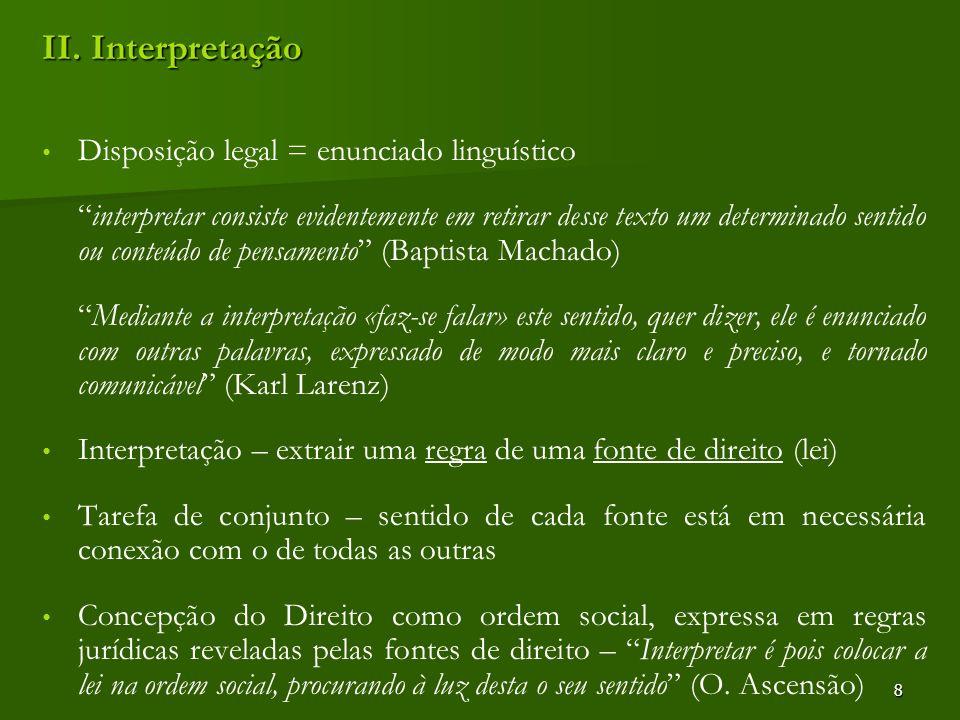 8 II. Interpretação Disposição legal = enunciado linguístico interpretar consiste evidentemente em retirar desse texto um determinado sentido ou conte