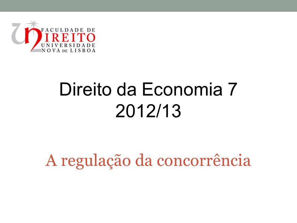 Direito da Economia 7 2012/13 A regulação da concorrência