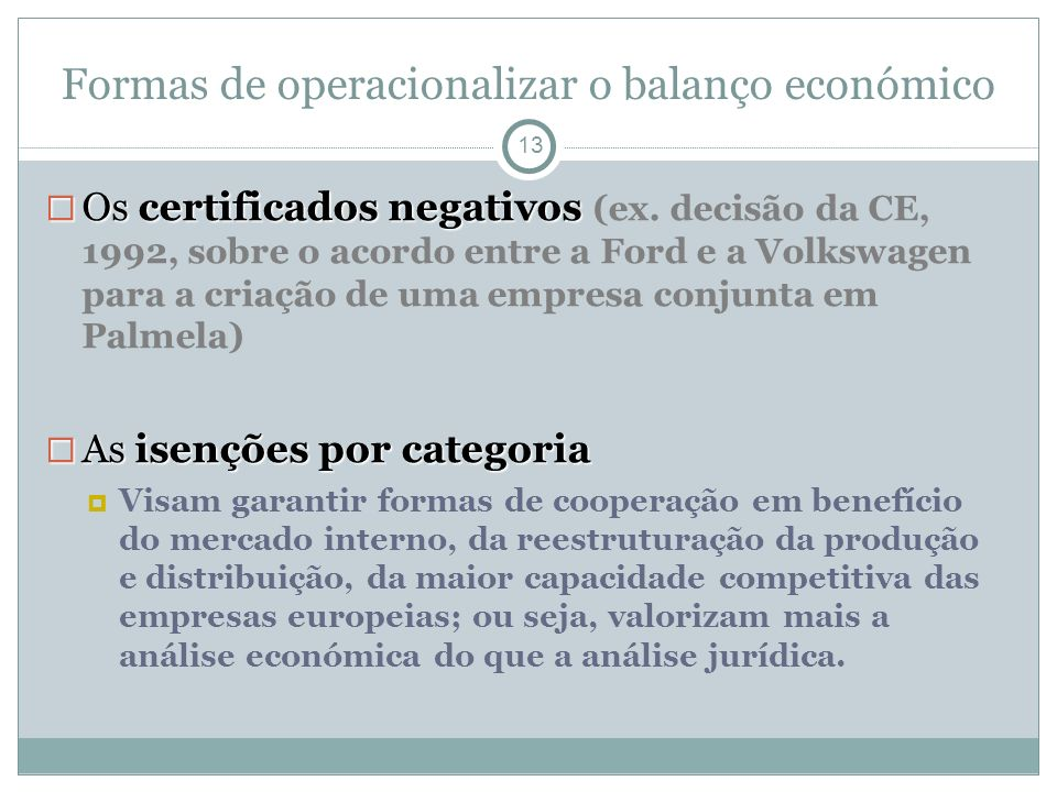 Formas de operacionalizar o balanço económico 13 Os certificados negativos Os certificados negativos (ex. decisão da CE, 1992, sobre o acordo entre a