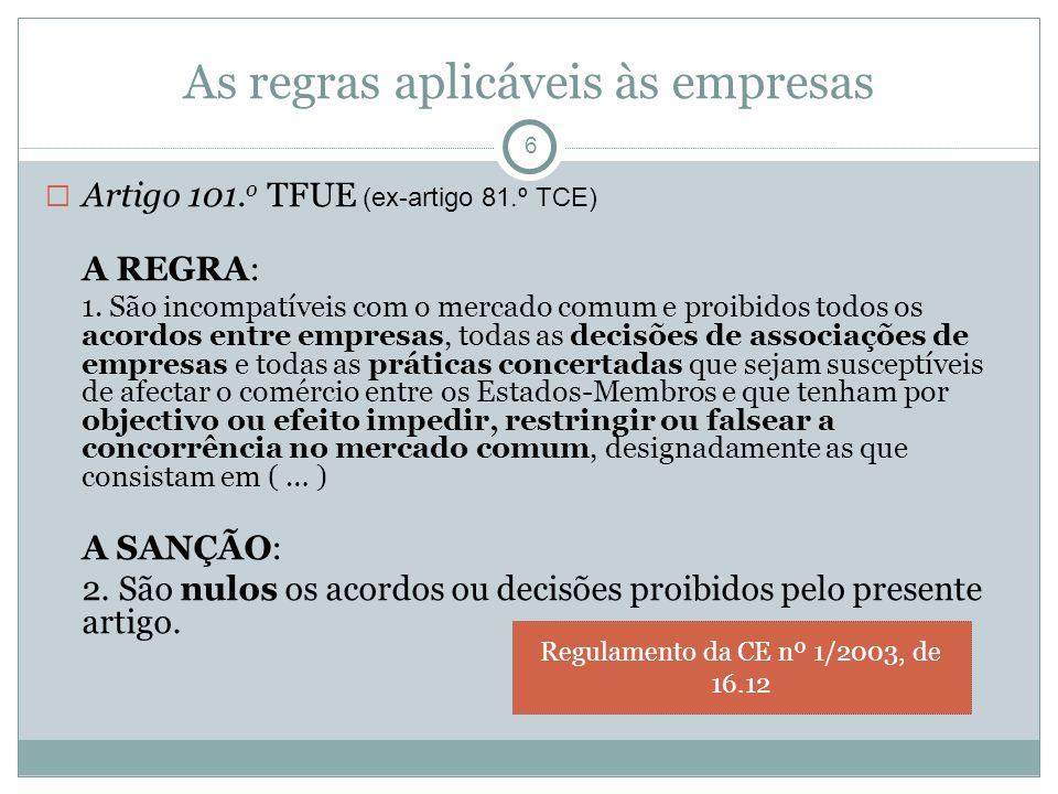 As regras aplicáveis às empresas 6 Artigo 101. o TFUE (ex-artigo 81.º TCE) A REGRA: 1. São incompatíveis com o mercado comum e proibidos todos os acor