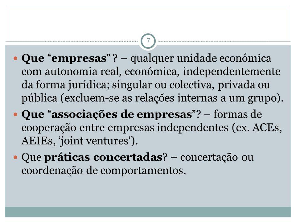 7 Que empresas ? – qualquer unidade económica com autonomia real, económica, independentemente da forma jurídica; singular ou colectiva, privada ou pú