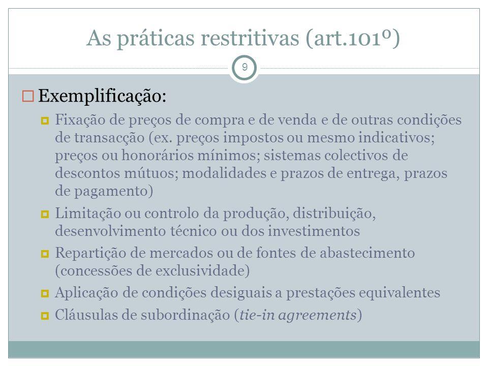 As práticas restritivas (art.101º) 9 Exemplificação: Fixação de preços de compra e de venda e de outras condições de transacção (ex. preços impostos o