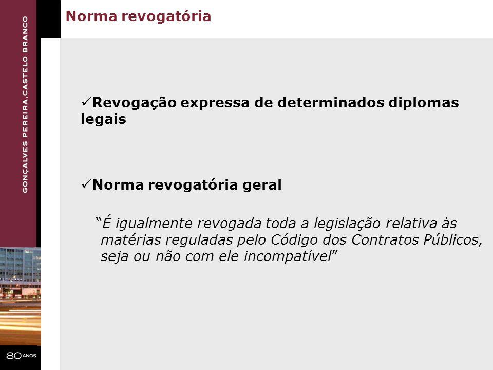 Norma revogatória Revogação expressa de determinados diplomas legais Norma revogatória geral É igualmente revogada toda a legislação relativa às matér