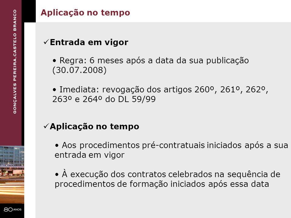Aplicação no tempo Entrada em vigor Regra: 6 meses após a data da sua publicação (30.07.2008) Imediata: revogação dos artigos 260º, 261º, 262º, 263º e