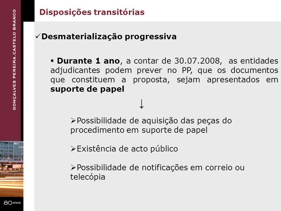 Disposições transitórias Desmaterialização progressiva Durante 1 ano, a contar de 30.07.2008, as entidades adjudicantes podem prever no PP, que os doc