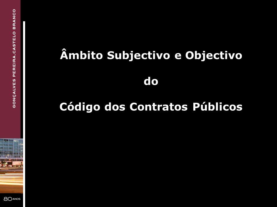 Âmbito Subjectivo e Objectivo do Código dos Contratos Públicos