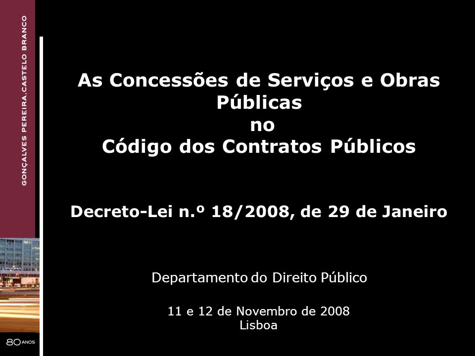 As Concessões de Serviços e Obras Públicas no Código dos Contratos Públicos Decreto-Lei n.º 18/2008, de 29 de Janeiro Departamento do Direito Público