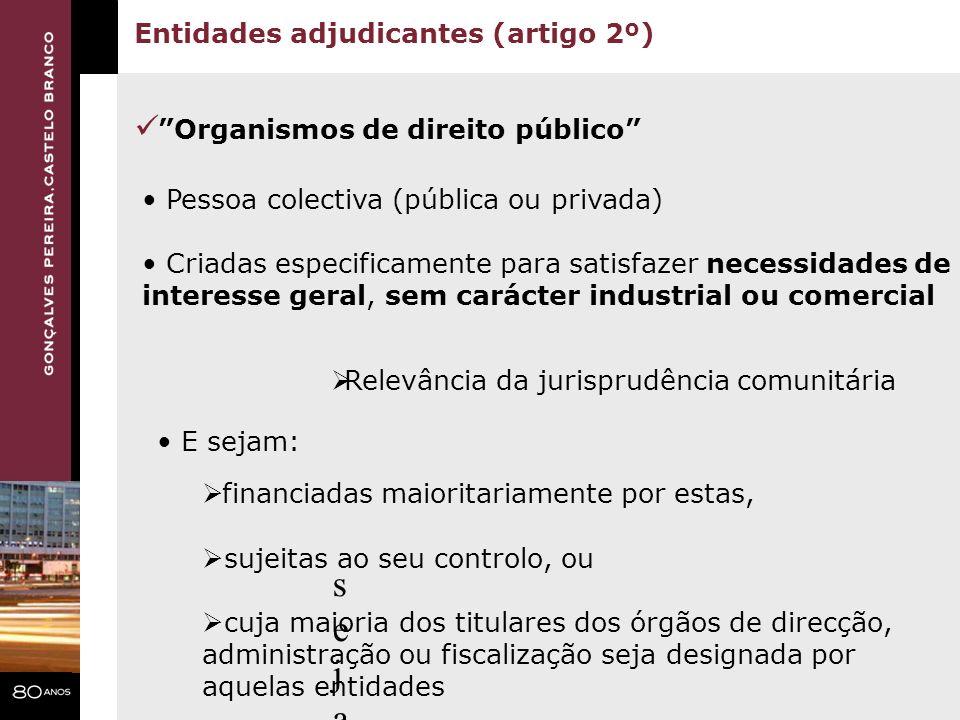 Organismos de direito público Entidades adjudicantes (artigo 2º) Pessoa colectiva (pública ou privada) Criadas especificamente para satisfazer necessi