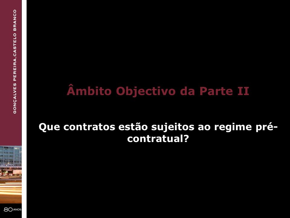 Âmbito Objectivo da Parte II Que contratos estão sujeitos ao regime pré- contratual?