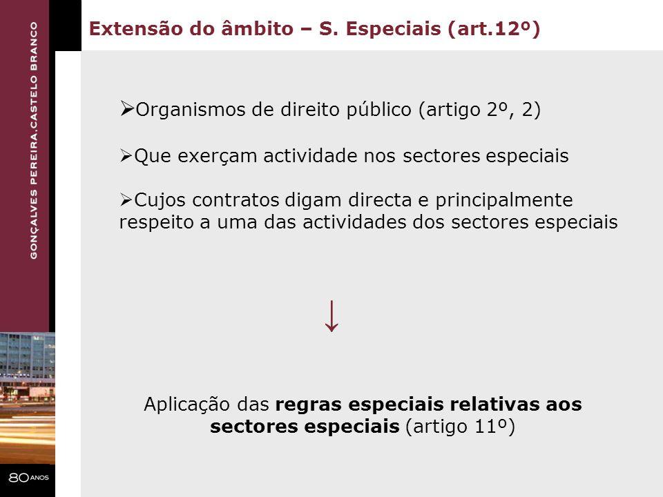 Extensão do âmbito – S. Especiais (art.12º) Organismos de direito público (artigo 2º, 2) Que exerçam actividade nos sectores especiais Cujos contratos
