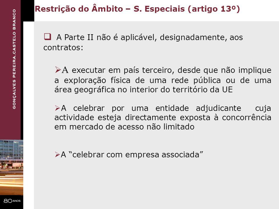 A Parte II não é aplicável, designadamente, aos contratos: Restrição do Âmbito – S. Especiais (artigo 13º) A executar em país terceiro, desde que não