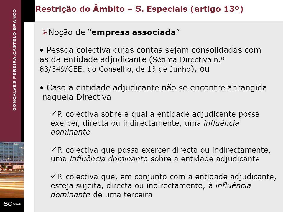 Restrição do Âmbito – S. Especiais (artigo 13º) Noção de empresa associada Pessoa colectiva cujas contas sejam consolidadas com as da entidade adjudic