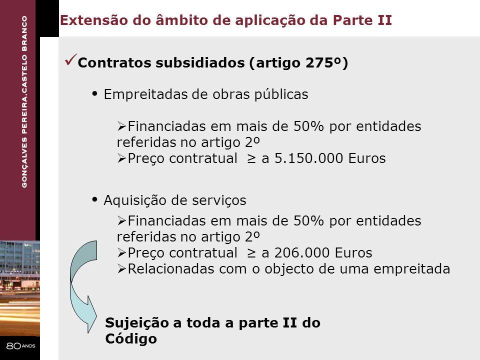 Contratos subsidiados (artigo 275º) Extensão do âmbito de aplicação da Parte II Empreitadas de obras públicas Financiadas em mais de 50% por entidades