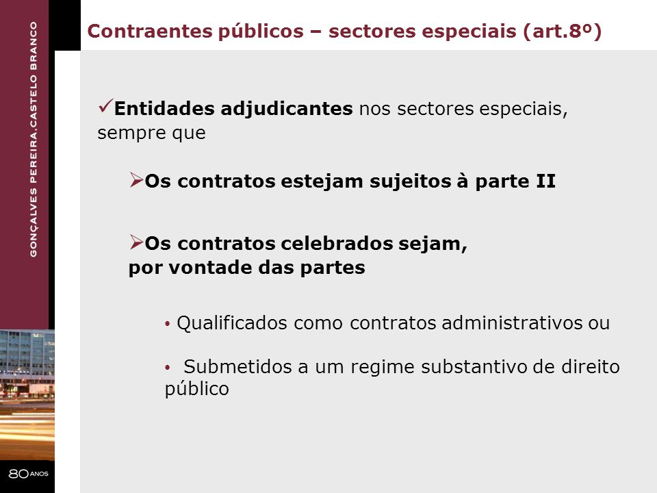 Contraentes públicos – sectores especiais (art.8º) Entidades adjudicantes nos sectores especiais, sempre que Qualificados como contratos administrativ