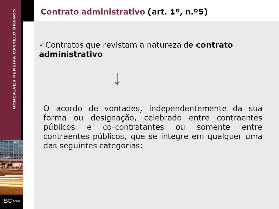 Contrato administrativo (art. 1º, n.º5) Contratos que revistam a natureza de contrato administrativo O acordo de vontades, independentemente da sua fo