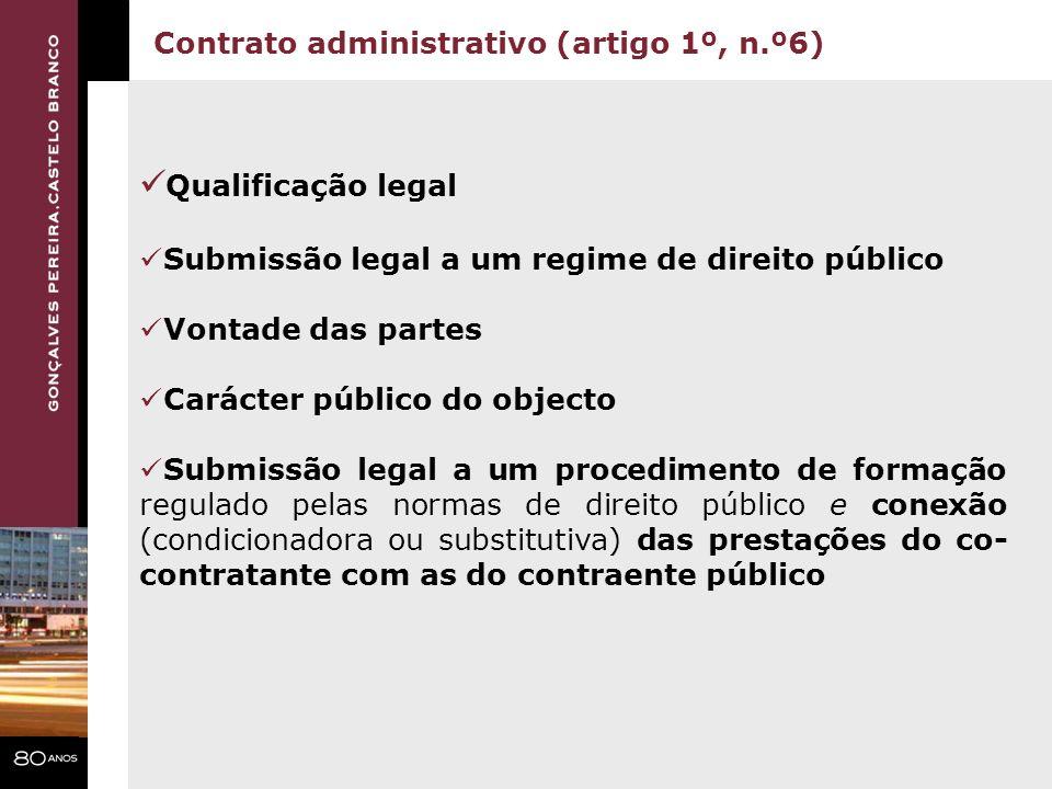 Contrato administrativo (artigo 1º, n.º6) Qualificação legal Submissão legal a um regime de direito público Vontade das partes Carácter público do obj