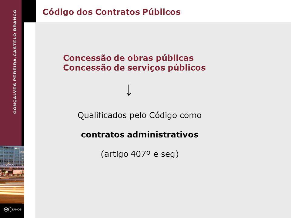 Código dos Contratos Públicos Concessão de obras públicas Concessão de serviços públicos Qualificados pelo Código como contratos administrativos (arti