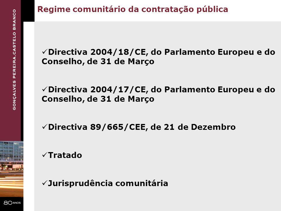 Regime comunitário da contratação pública Directiva 2004/18/CE, do Parlamento Europeu e do Conselho, de 31 de Março Directiva 2004/17/CE, do Parlament