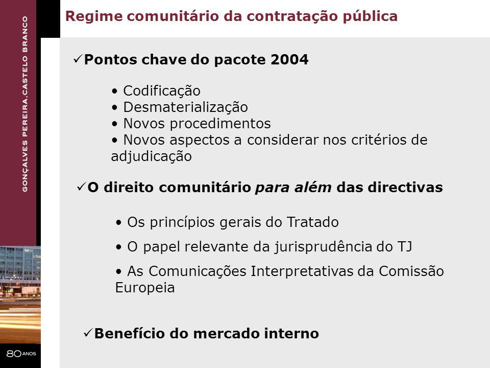 Regime comunitário da contratação pública Pontos chave do pacote 2004 Codificação Desmaterialização Novos procedimentos Novos aspectos a considerar no