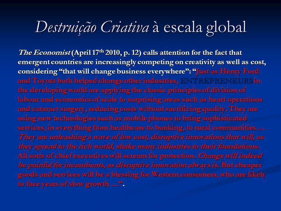 Destruição Criativa à escala global The Economist (April 17 th 2010, p. 12) calls attention for the fact that emergent countries are increasingly comp