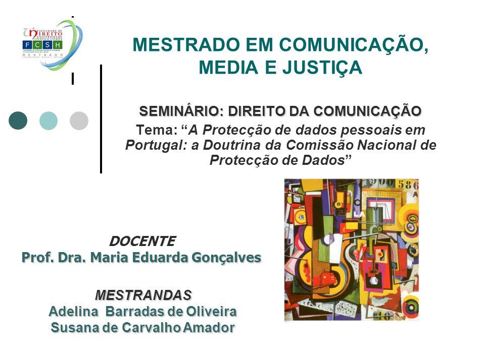 MESTRADO EM COMUNICAÇÃO, MEDIA E JUSTIÇA SEMINÁRIO: DIREITO DA COMUNICAÇÃO Tema: A Protecção de dados pessoais em Portugal: a Doutrina da Comissão Nac