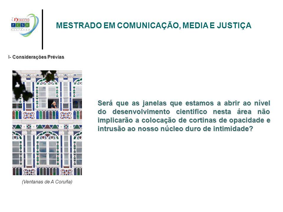 MESTRADO EM COMUNICAÇÃO, MEDIA E JUSTIÇA Considerações Prévias I- Considerações Prévias Será que as janelas que estamos a abrir ao nível do desenvolvi